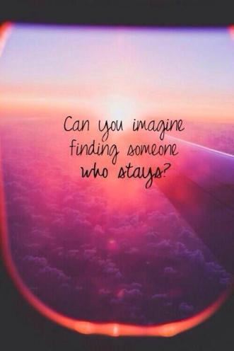 can-you-imagine-finding-someone-who-stays-quote-1